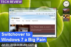 Switchover to Windows 7 a Big Pain
