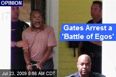 Gates Arrest a 'Battle of Egos'