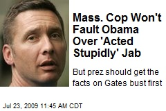 Mass. Cop Won't Fault Obama Over 'Acted Stupidly' Jab