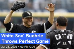 White Sox' Buehrle Throws Perfect Game