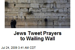 Jews Tweet Prayers to Wailing Wall