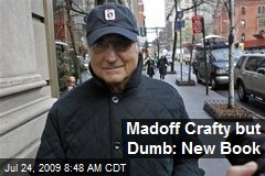 Madoff Crafty but Dumb: New Book