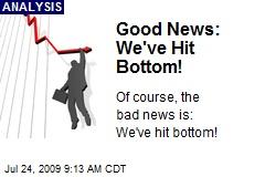 Good News: We've Hit Bottom!