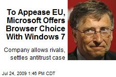 To Appease EU, Microsoft Offers Browser Choice With Windows 7