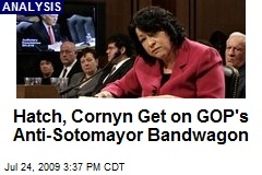 Hatch, Cornyn Get on GOP's Anti-Sotomayor Bandwagon