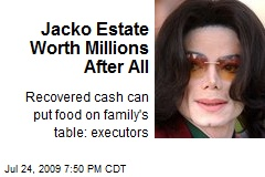 Jacko Estate Worth Millions After All