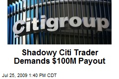 Shadowy Citi Trader Demands $100M Payout
