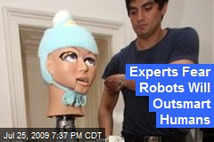Experts Fear Robots Will Outsmart Humans