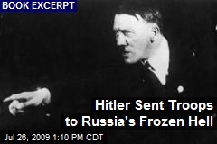 Hitler Sent Troops to Russia's Frozen Hell