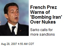 French Prez Warns of 'Bombing Iran' Over Nukes