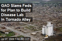GAO Slams Feds for Plan to Build Disease Lab in Tornado Alley