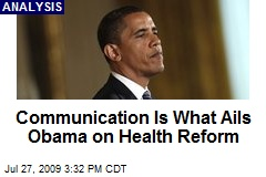 Communication Is What Ails Obama on Health Reform