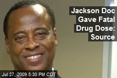 Jackson Doc Gave Fatal Drug Dose: Source
