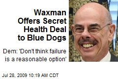 Waxman Offers Secret Health Deal to Blue Dogs