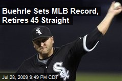 Buehrle Sets MLB Record, Retires 45 Straight
