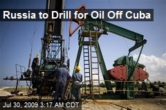 Russia to Drill for Oil Off Cuba