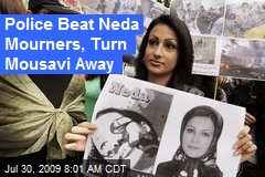 Police Beat Neda Mourners, Turn Mousavi Away