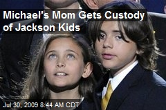 Michael's Mom Gets Custody of Jackson Kids