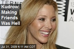 Kudrow: Making Friends Was Hell