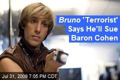 Bruno 'Terrorist' Says He'll Sue Baron Cohen