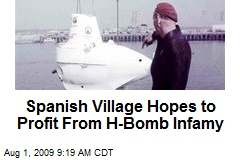Spanish Village Hopes to Profit From H-Bomb Infamy