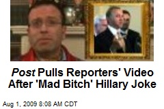Post Pulls Reporters' Video After 'Mad Bitch' Hillary Joke