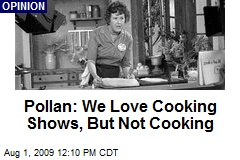 Pollan: We Love Cooking Shows, But Not Cooking