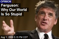 Ferguson: Why Our World Is So Stupid