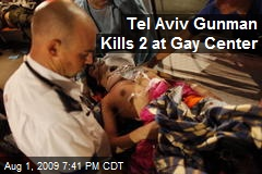 Tel Aviv Gunman Kills 2 at Gay Center