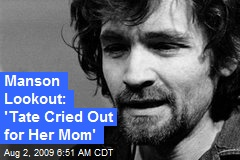 Manson Lookout: 'Tate Cried Out for Her Mom'
