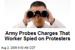 Army Probes Charges That Worker Spied on Protesters
