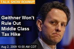 Geithner Won't Rule Out Middle Class Tax Hike