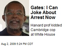 Gates: I Can Joke About Arrest Now