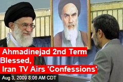 Ahmadinejad 2nd Term Blessed, Iran TV Airs 'Confessions'