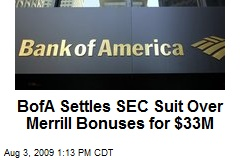 BofA Settles SEC Suit Over Merrill Bonuses for $33M