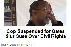 Cop Suspended for Gates Slur Sues Over Civil Rights