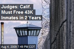Judges: Calif. Must Free 43K Inmates in 2 Years