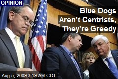 Blue Dogs Aren't Centrists, They're Greedy