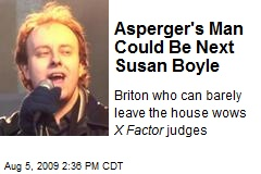 Asperger's Man Could Be Next Susan Boyle
