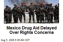 Mexico Drug Aid Delayed Over Rights Concerns