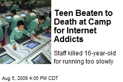 Teen Beaten to Death at Camp for Internet Addicts