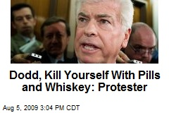 Dodd, Kill Yourself With Pills and Whiskey: Protester