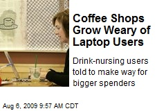 Coffee Shops Grow Weary of Laptop Users