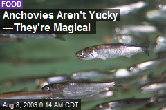 Anchovies Aren't Yucky —They're Magical
