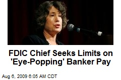 FDIC Chief Seeks Limits on 'Eye-Popping' Banker Pay
