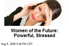 Women of the Future: Powerful, Stressed
