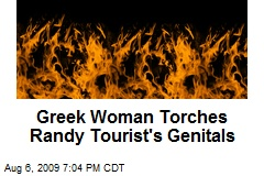 Greek Woman Torches Randy Tourist's Genitals