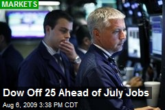 Dow Off 25 Ahead of July Jobs