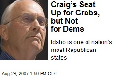 Craig's Seat Up for Grabs, but Not for Dems