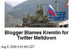 Blogger Blames Kremlin for Twitter Meltdown